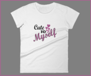 Cute to Myself T-Shirt